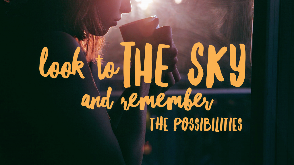 Look to the sky and remember to possibilities