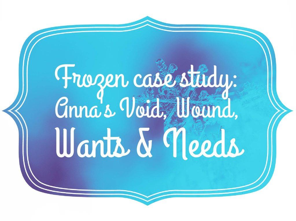 Frozen movie case study, Anna wants, needs, void, wound